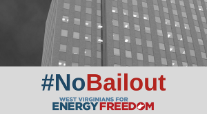 #NoBailout - West Virginians for Energy Freedom